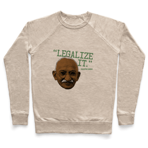 Gandhi Says Legalize It Pullover