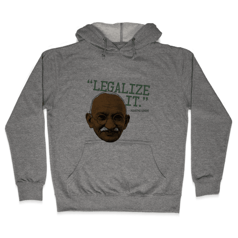Gandhi Says Legalize It Hooded Sweatshirt