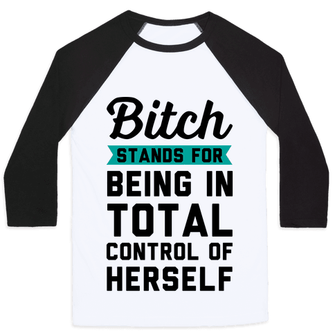 Bitch Stands For Baseball Tee