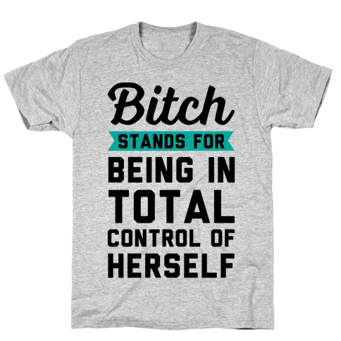 Bitch Stands For T-Shirt