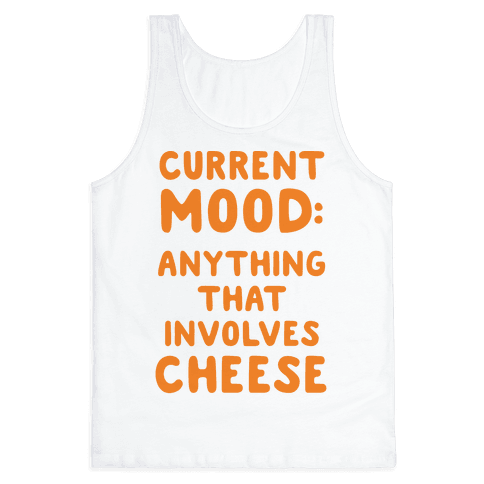 Current Mood: Anything That Involves Cheese Tank Top
