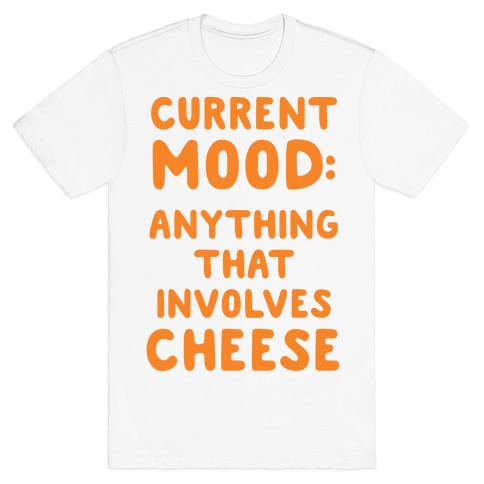 Current Mood: Anything That Involves Cheese Mens T-Shirt