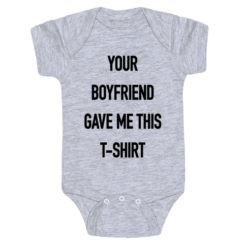 Your Boyfriend Gave Me This T-Shirt Baby Onesy