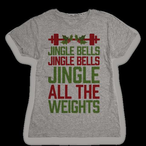 Jingle Bells, Jingle Bells, Jingle All The Weights Womens T-Shirt