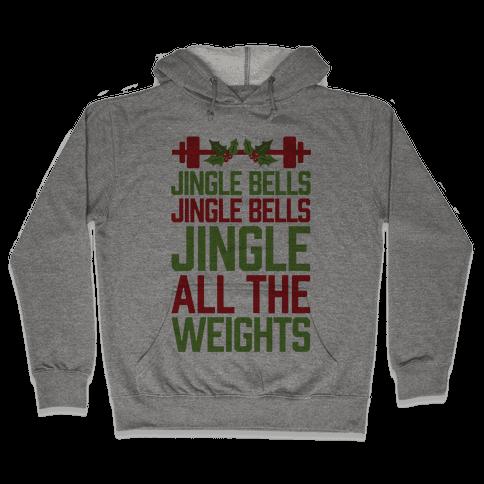 Jingle Bells, Jingle Bells, Jingle All The Weights Hooded Sweatshirt