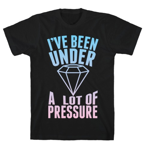 I've Been Under A Lot Of Pressure Mens T-Shirt