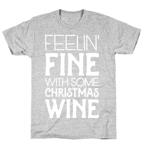Feelin' Fine with some Christmas Wine Mens T-Shirt