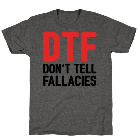 DTF (Don't Tell Fallacies) T-Shirt