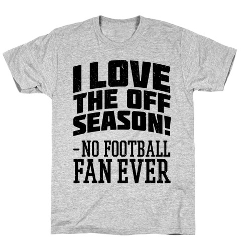 I Love The Off Season No Football Fan Ever Mens T-Shirt