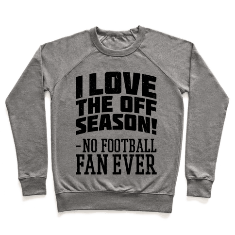 I Love The Off Season No Football Fan Ever Pullover