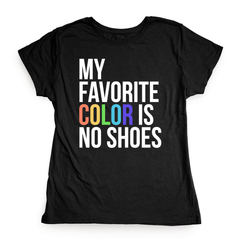 My Favorite Color is No Shoes Womens T-Shirt