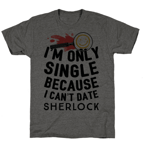 I'm Only Single Because I Can't Date Sherlock Mens T-Shirt