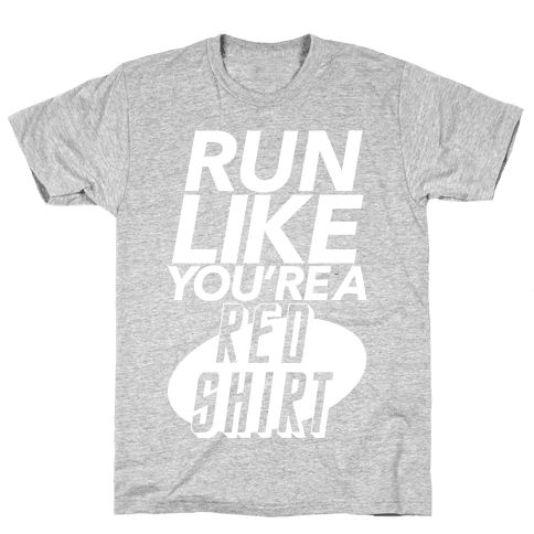 Run Like You're a Red Shirt Mens T-Shirt