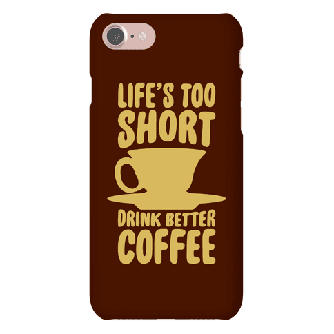 Life's Too Short, Drink Better Coffee Phone Case