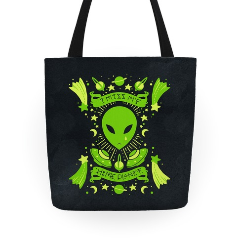 I Miss My Home Planet Tote
