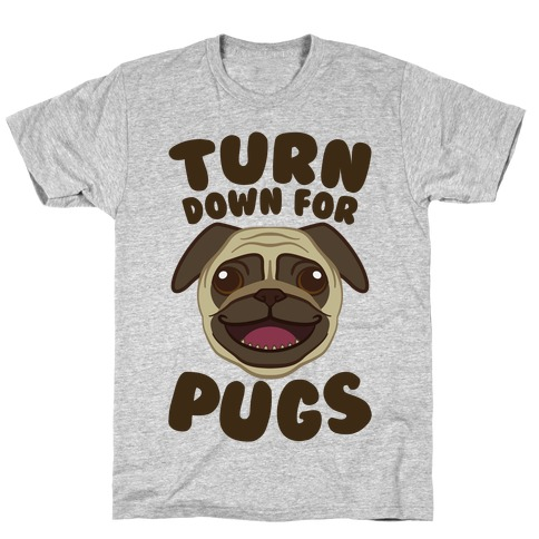 Turn Down For Pugs T-Shirt