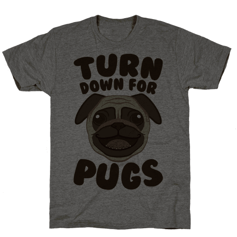 Turn Down For Pugs Mens T-Shirt
