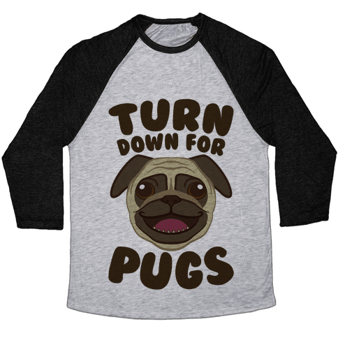 Turn Down For Pugs Baseball Tee