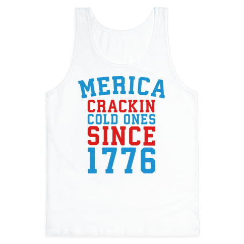 Merica: Crackin Cold Ones Since 1776 Tank Top