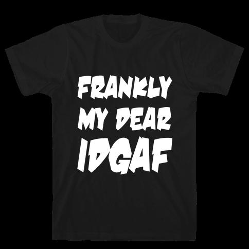 Frankly My Dear IDGAF Mens T-Shirt