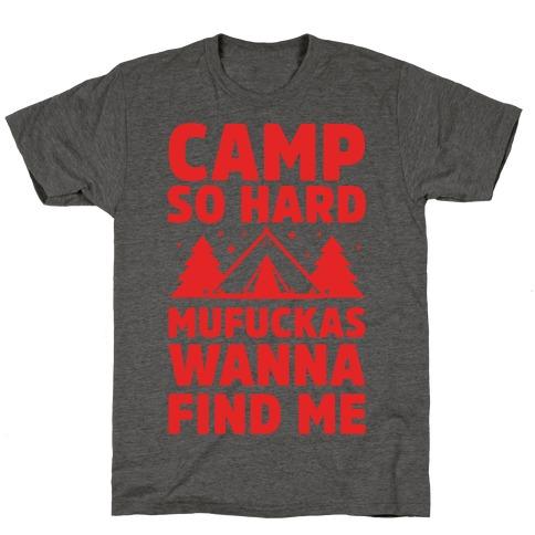 Camp So Hard MuF***as Wanna Find Me T-Shirt