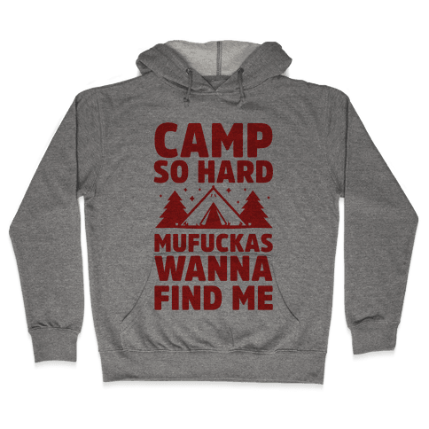 Camp So Hard MuF***as Wanna Find Me Hooded Sweatshirt