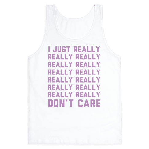 I Just Really Really Don't Care Tank Top