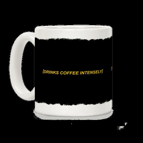 Drinks Coffee Intensely Coffee Mug