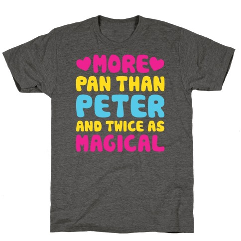 More Pan Than Peter And Twice As Magical T-Shirt