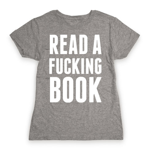 Read A F***ing Book (White Ink) Womens T-Shirt