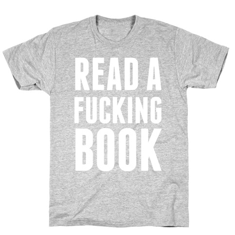 Read A F***ing Book (White Ink) T-Shirt