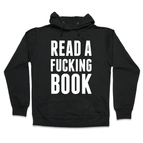 Read A F***ing Book (White Ink) Hooded Sweatshirt