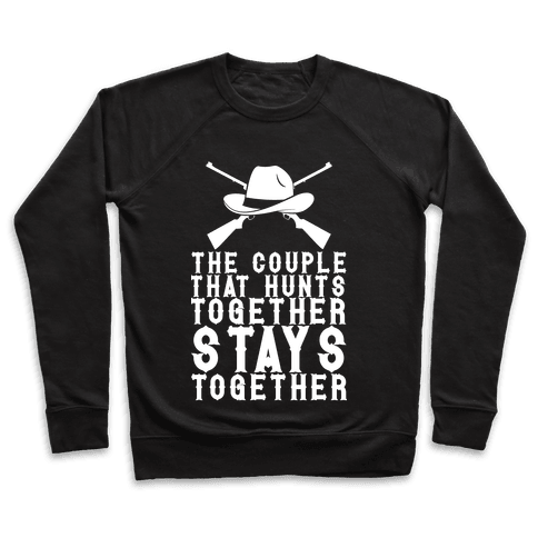 The Couple That Hunts Together Stays Together Pullover