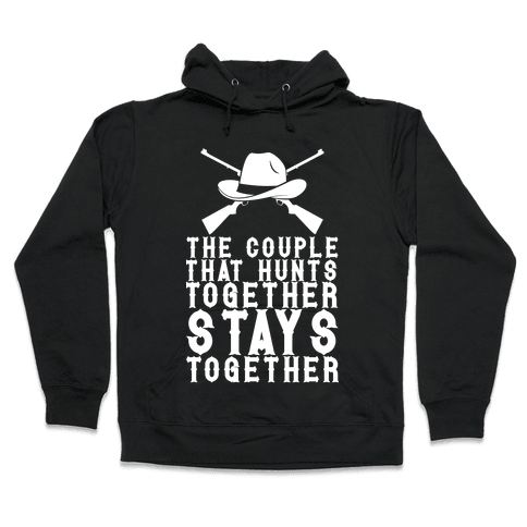 The Couple That Hunts Together Stays Together Hooded Sweatshirt