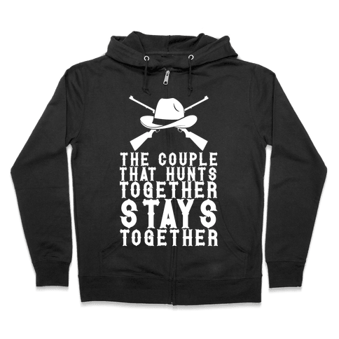 The Couple That Hunts Together Stays Together Zip Hoodie