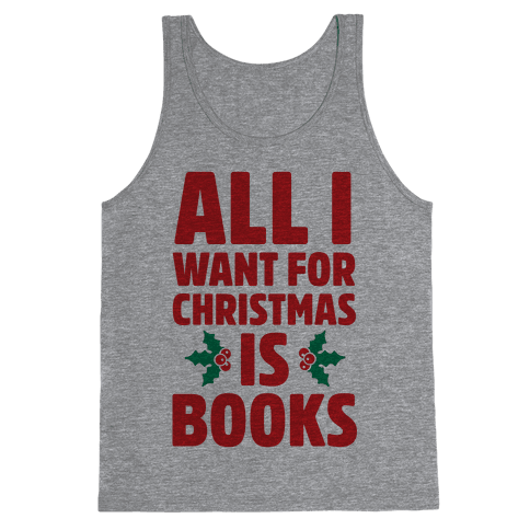 All I Want fro Christmas is Books Tank Top