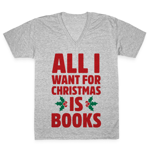 All I Want fro Christmas is Books V-Neck Tee Shirt