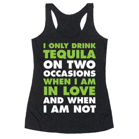 I Only Drink On Two Occasions (Tequila) Racerback Tank Top