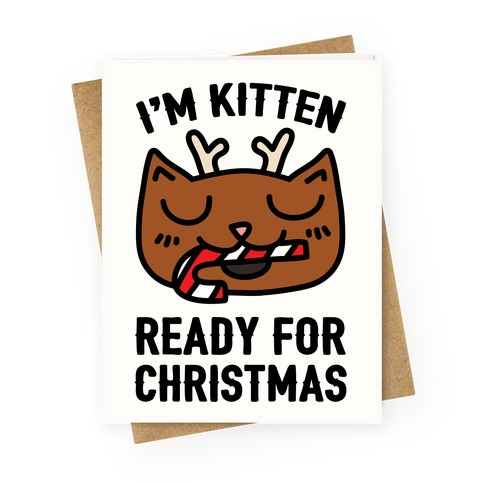I'm Kitten Ready For Christmas Greeting Card