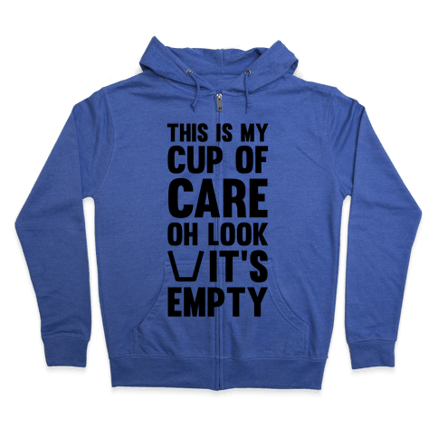 This Is My Cup Of Care, Oh Look It's Empty Zip Hoodie