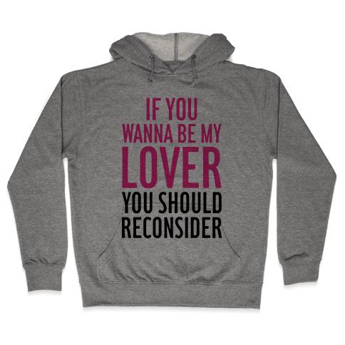 If You Wanna Be My Lover, You Should Reconsider Hooded Sweatshirt