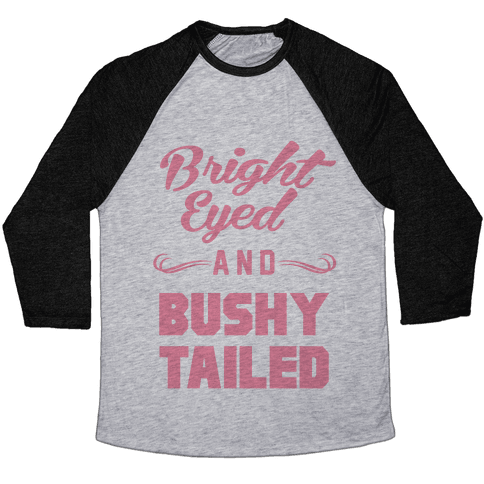 Bright Eyed and Bushy Tailed Baseball Tee