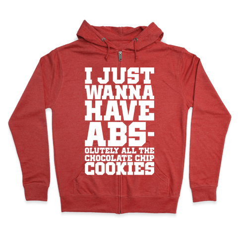 I Just Want Abs-olutely All The Chocolate Chip Cookies Zip Hoodie