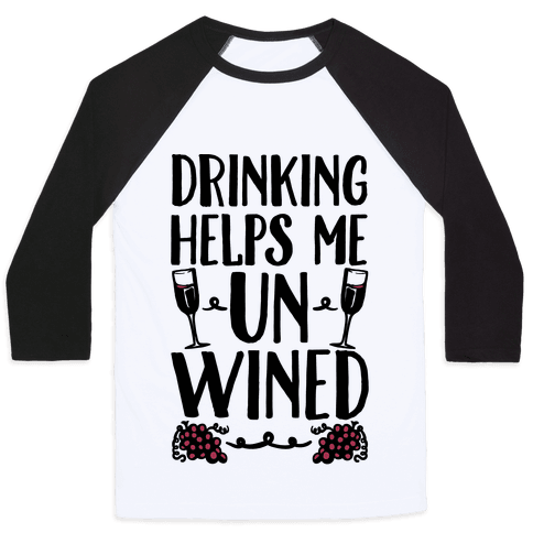 Drinking Helps Me Un-Wined