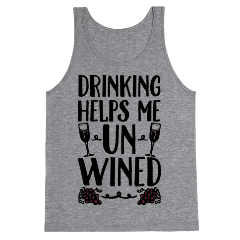 Drinking Helps Me Un-Wined Tank Top