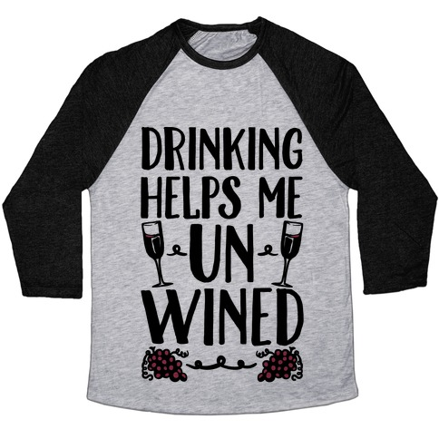 Drinking Helps Me Un-Wined Baseball Tee