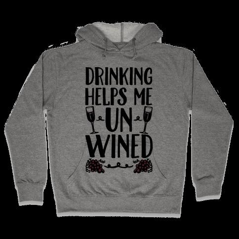 Drinking Helps Me Un-Wined Hooded Sweatshirt