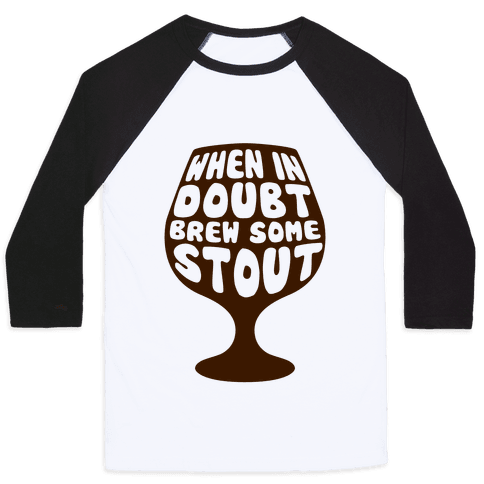 When In Doubt, Brew Some Stout Baseball Tee