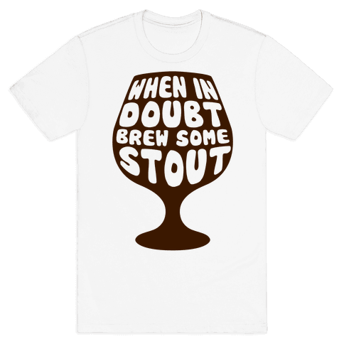 When In Doubt, Brew Some Stout Mens T-Shirt