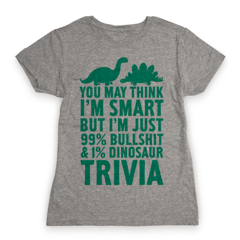 99% Bullshit and 1% Dinosaur Trivia Womens T-Shirt